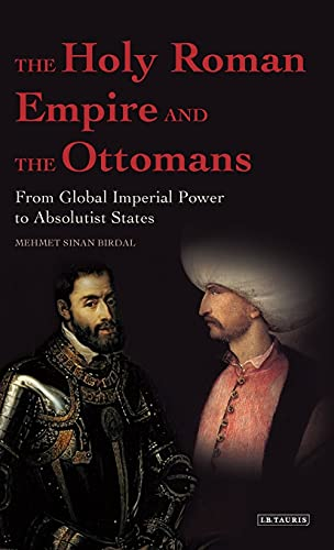 9781848856226: The Holy Roman Empire and the Ottomans: From Global Imperial Power to Absolutist States