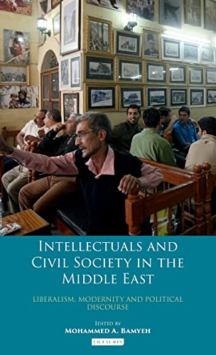 9781848856288: Intellectuals and Civil Society in the Middle East: Liberalism, Modernity and Political Discourse (Library of Modern Middle East Studies)