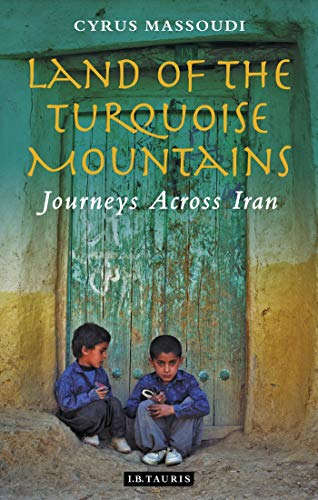 9781848856370: Land of the Turquoise Mountains: Journeys Across Iran