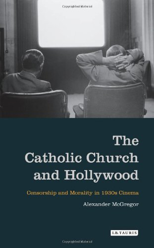 9781848856530: The Catholic Church and Hollywood: Censorship and Morality in 1930s Cinema (International Library of Cultural Studies)