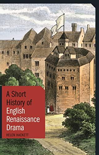 A Short History of English Renaissance Drama (I.B.Tauris Short Histories): Helen Hackett