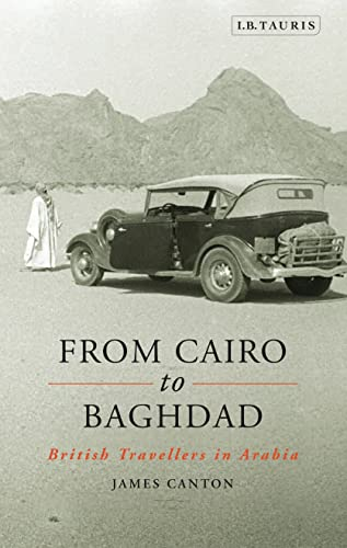 From Cairo to Baghdad: British Travellers in Arabia (Hardback): James Canton