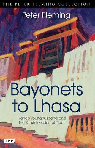 Bayonets to Lhasa: The British Invasion of Tibet (Peter Fleming Collection): Fleming, Peter
