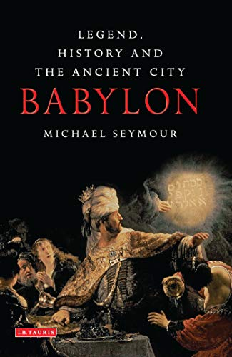 9781848857018: Babylon: Legend, History and the Ancient City