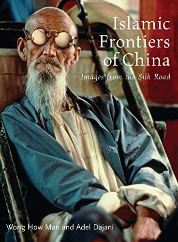 Islamic Frontiers of China: Peoples of the Silk Road (Hardback): Wong How Man, Adel Awni Dajani