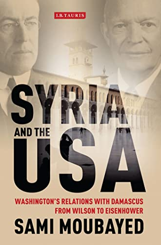 9781848857056: Syria and the USA: Washington's Relations with Damascus from Wilson to Eisenhower (Library of International Relations)