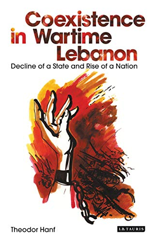 9781848857155: Coexistence in Wartime Lebanon: Decline of a State and Rise of a Nation