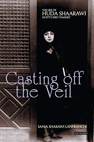 9781848857193: Casting off the Veil: The Life of Huda Shaarawi, Egypt's First Feminist