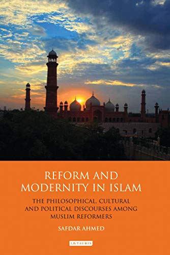 Reform and Modernity in Islam: The Philosophical, Cultural and Political Discourses Among Muslim ...