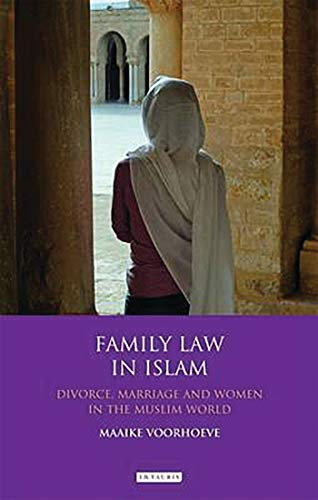 Family Law in Islam: Divorce, Marriage and Women in the Muslim World (Library of Islamic Law)
