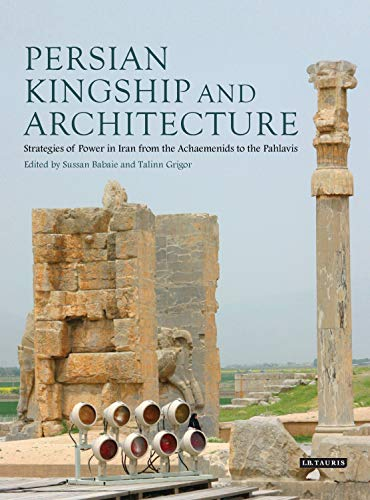 9781848857513: Persian Kingship and Architecture: Strategies of Power in Iran from the Achaemenids to the Pahlavis