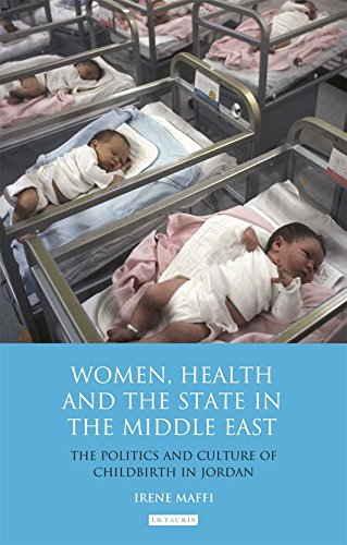 9781848857575: Women, Health and the State in the Middle East: The Politics and Culture of Childbirth in Jordan (Library of Modern Middle East Studies)