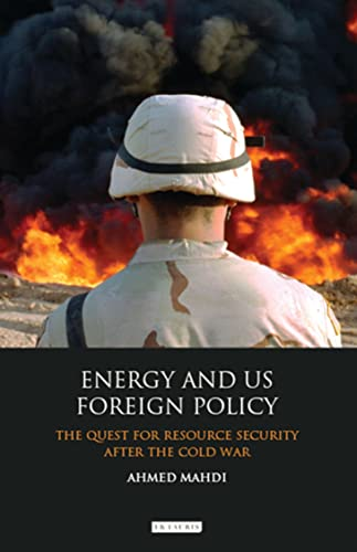 Energy and US Foreign Policy: The Quest for Resource Security After the Cold War (International ...