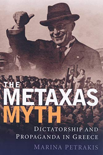 9781848857810: The Metaxas Myth: Dictatorship and Propaganda in Greece (International Library of War Studies)