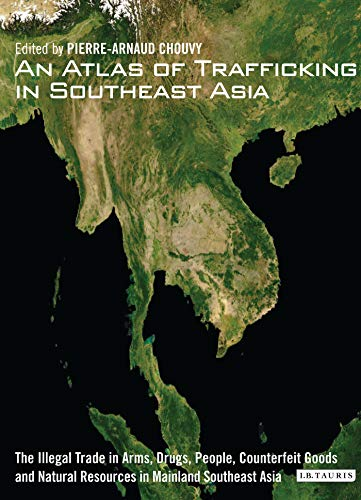 9781848858152: An Atlas of Trafficking in Southeast Asia: The Illegal Trade in Arms, Drugs, People, Counterfeit Goods and Resources