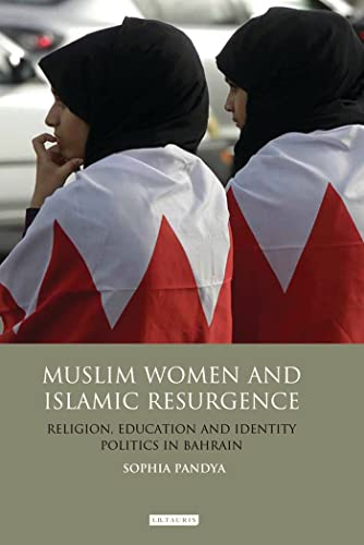 9781848858244: Muslim Women and Islamic Resurgence: Religion, Education and Identity Politics in Bahrain (Library of Modern Middle East Studies)