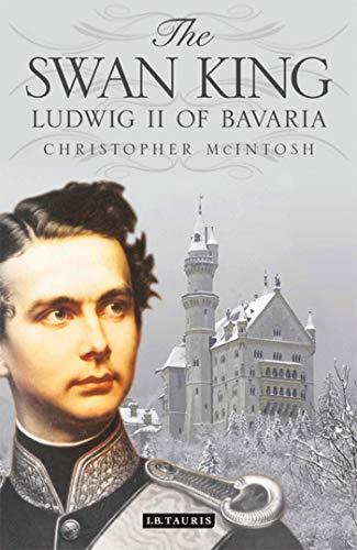 9781848858473: The Swan King: Ludwig II of Bavaria