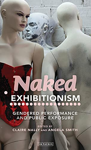 Naked Exhibitionism: Gendered Performance and Public Exposure: (College teacher) Angela Smith, ...