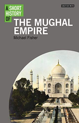 A Short History of the Mughal Empire (Hardback): Michael Fisher