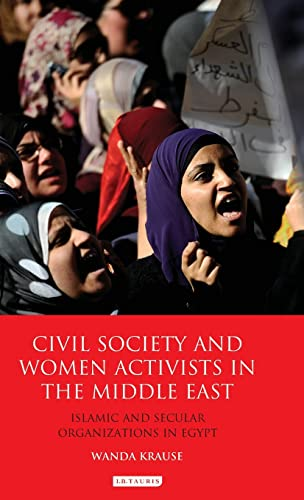 9781848858855: Civil Society and Women Activists in the Middle East: Islamic and Secular Organizations in Egypt (Library of Modern Middle East Studies)