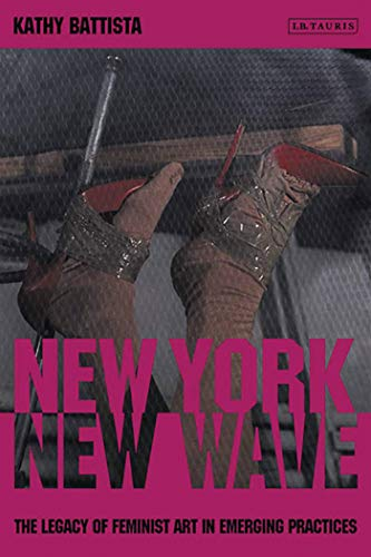 9781848858954: New York, New Wave: The Legacy of Feminist Artists in Emerging Practices