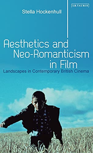 9781848859012: Aesthetics and Neo-Romanticism in Film: Landscapes in Contemporary British Cinema (International Library of Visual Culture)