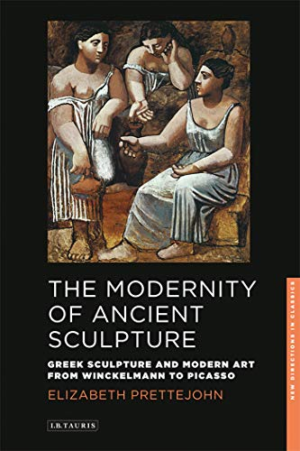 9781848859029: The Modernity of Ancient Sculpture: Greek Sculpture and Modern Art from Winckelmann to Picasso