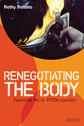 9781848859050: Renegotiating the Body: Feminist Art in 1970s London