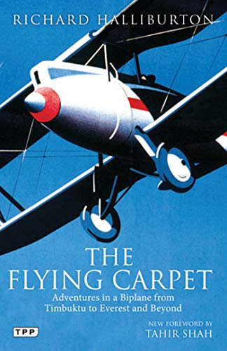 The Flying Carpet: Adventures in a Biplane from Timbuktu to Everest and Beyond: Halliburton, ...