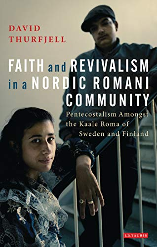 Faith and Revivalism in a Nordic Romani Community: Pentecostalism Amongst the Kaale Roma of Sweden ...