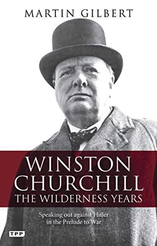 Winston Churchill - The Wilderness Years: Speaking out Against Hitler in the Prelude to War: ...