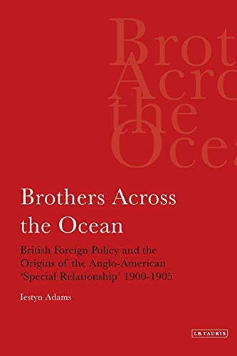 9781848859630: Brothers Across the Ocean: British Foreign Policy and the Origins of Anglo-American 'Special Relationship' 1900-1905