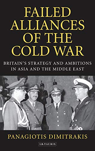 Failed Alliances of the Cold War: Britain's Strategy and Ambitions in Asia and the Middle East...