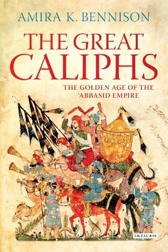 9781848859760: Great Caliphs: The Golden Age of the 'Abbasid Empire