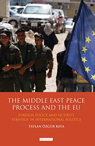 The Middle East Peace Process and the EU: Foreign Policy and Security Strategy in International ...