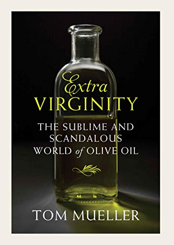 Extravirginity: Of Olive Oils Sacred and Profane, and the People Who Make Them