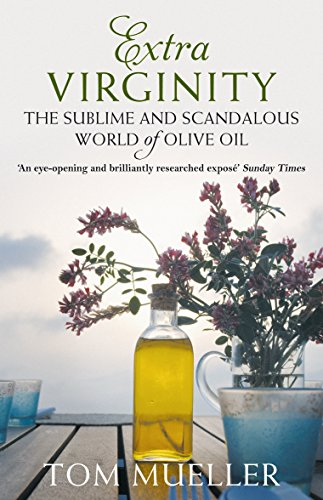 9781848870062: Extra Virginity: The Sublime and Scandalous World of Olive Oil