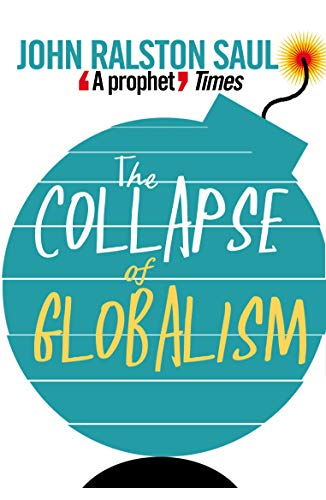 The Collapse of Globalism: Saul, John Ralston