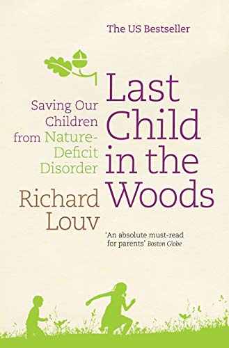 9781848870826: Last Child in the Woods: Saving our Children from Nature-Deficit Disorder
