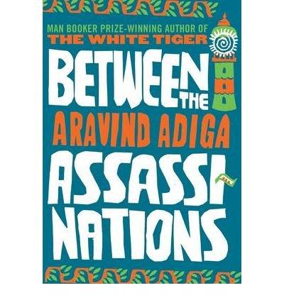 Between the Assassinations by Adiga, Aravind (: Adiga, Aravind