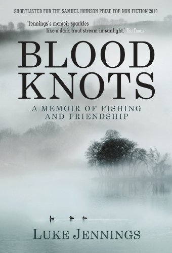 9781848871335: Blood Knots: Of Fathers, Friendship and Fishing