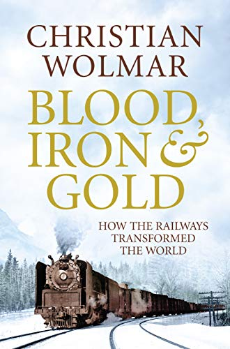 9781848871700: Blood, Iron and Gold: How the Railways Transformed the World