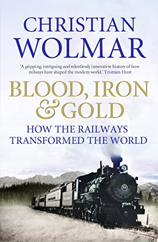 9781848871717: Blood, Iron and Gold: How the Railways Transformed the World