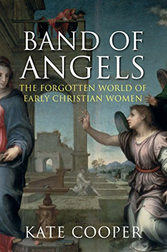 9781848873308: Band of Angels: The Forgotten World of Early Christian Women