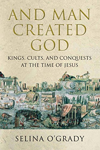 9781848874305: And Man Created God: Kings, Cults and Conquests at the Time of Jesus