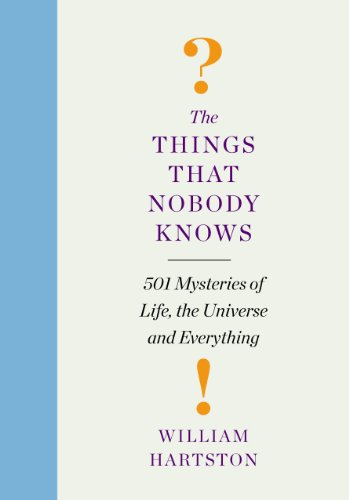 9781848878259: The Things That Nobody Knows: 501 Mysteries of Life, the Universe and Everything. William Hartson