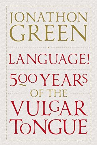 Language!: Five Hundred Years of the Vulgar Tongue: Green, Jonathon