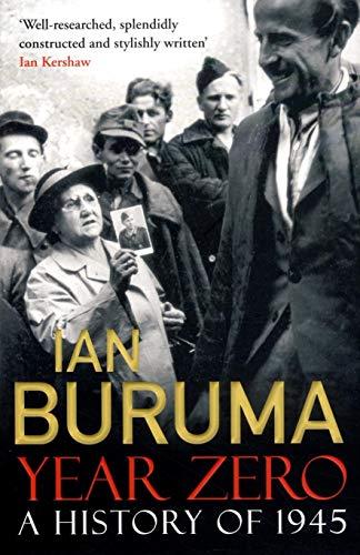 Year Zero: A History of 1945: Buruma, Ian