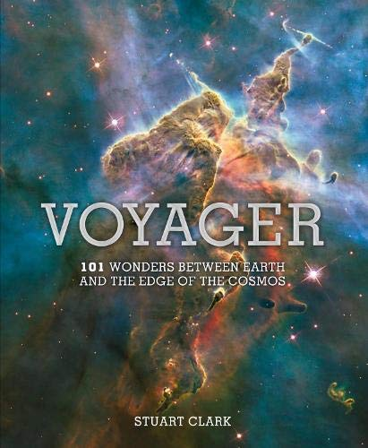 Voyager: 101 Wonders Between Earth and the Edge of the Universe: Clark, Stuart
