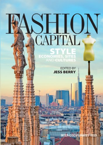 Fashion Capital: Style, Economies, Sites and Cultures